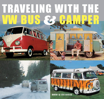 Traveling with the VW Bus and Camper By David Eccles & Cee Eccles