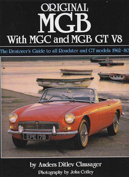 Original MGB With MGC and MGB GT V8: The Restorer's Guide 1962 - 1980