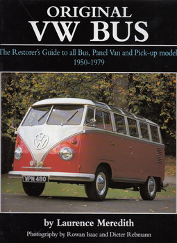 Original VW Bus: The Restorer's Guide to all Bus, Panel Van and Pick-up Models 1950 - 1979