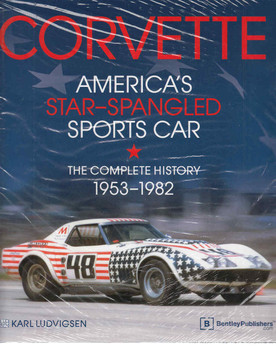 Corvette America's Star-Spangled Sports Car: The Complete History 1953 - 1982