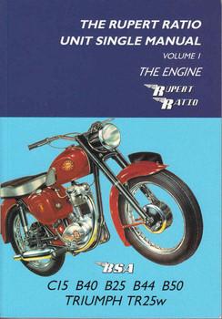 The Rupert Ratio Unit Single Manual: Volume 1, The Engine: BSA C15, B40, B25, B44, B50 & Triumph TR25W