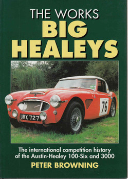 The Works Big Healeys: The International Competition History of the Austin-Healey 100-Six and 3000 - front