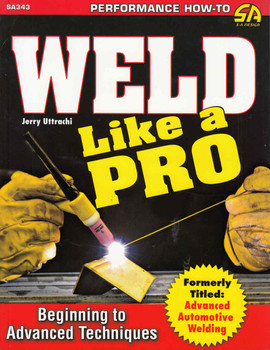 Weld Like A Pro: Formerly Titled Advanced Automotive Welding - front