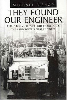 They Found Our Engineer: The Story Of Arthur Goddard, The Land Rover's First Engineer - front