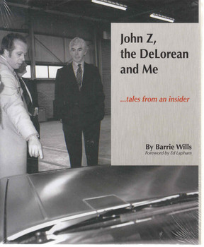 John Z, The Delorean & Me: Tales From An Insider (9780985657888)