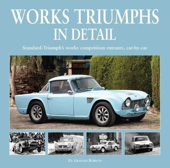 Works Triumphs In Detail: Standard-Triumph's works competition entrants, car - by - car (9781906133597)