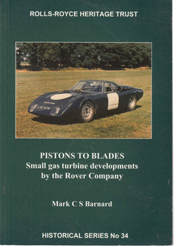 Pistons To Blades: Small gas turbine developments bt the Rover Company - Rolls-Royce Heritage Trust (1872922236)