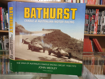 Bathurst Cradle Of Australian Motor Racing: The Saga Of Australia's Famous Racing Circuit 1938 - 1973 (9780908031702) - front