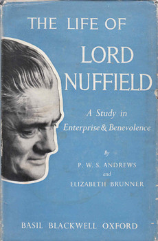 The Life Of Lord Nuffield: A Study In Enterprise & Benevolence (9780631047902)