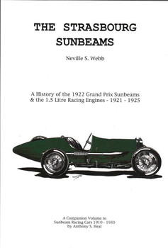 The Strasbourg Sunbeams: A History Of The 1922 Grand Prix Sunbeams & The 1.5 Litre Racing Engines 1921 - 1925 (WEBB206)