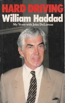 Hard Driving William Haddad: My Years With John DeLorean (9780863791291)