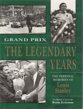 Grand Prix - The Legendary Years The Personal Memories Of Louis Stanley