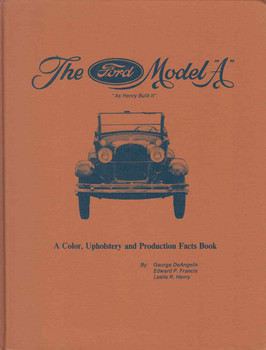 The Ford Model A: As Henry Built It: A Color, Upholstery and Production Facts Book (b001lnu1hm