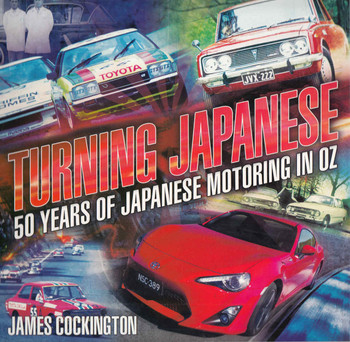 Turning Japanese: 50 Years Of Japanese Motoring In Oz (9781925017755) - front