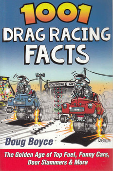1001 Drag Racing Facts: The Golden Age Of Top Fuel, Funny Cars, Door Slammers & More (9781613251911) front