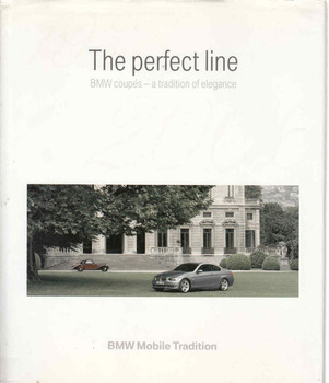 The Perfect Line BMW Coupes - A Tradition Of Elegance 1938 - 2006 (BMWCOUPES)