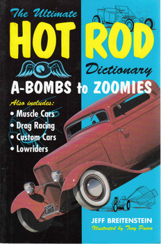 The Ultimate Hot Rod Dictionary: A-Bombs To Zoomies (9780760318232)