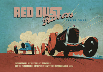 Red Dust Racers - The Centenary History of Lake Perkolilly and the Emergence of Motorsport in WA