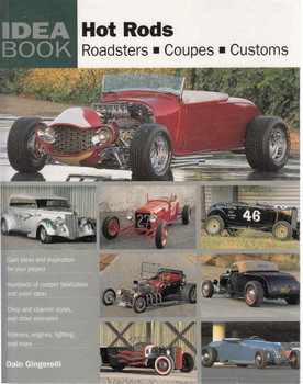 Hot Rods: Roadsters - Coupes - Customs (Idea Book Series) (9780760335161)