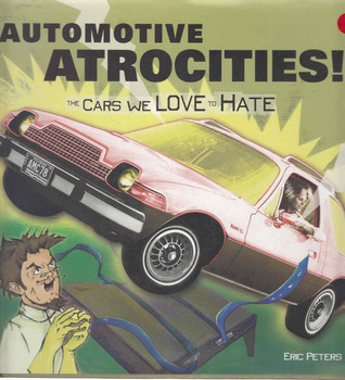 Automotive Atrocities: The Cars We Love To Hate (9780760317877)