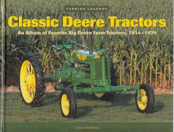 Classic Deere Tractors: An Album Of favorite Big Green Farm Tractors, 1914 - 1970 (9780896586208)