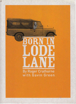 Born In Lode Lane By Roger Crathorne with Gavin Green ( 9780951775134)