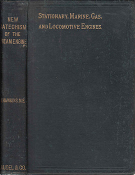 New Cathechism Of The Steam Engine: Stationary, Marine, Gas and Locomotive Engines
