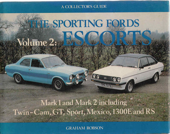 The Sporting Fords: Escorts Mark 1 and Mark 2 including Twin-Cam, GT, Sport, Mexico, 1300E and RS (9780900549717)