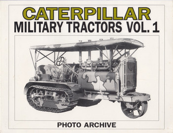 Caterpillar Military Tractors: Photo Archive Vol 1 (9781882256167)