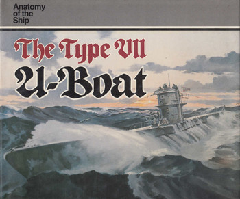 - The Type VII U-Boat (Anatomy of the Ship Series) (9780851773148