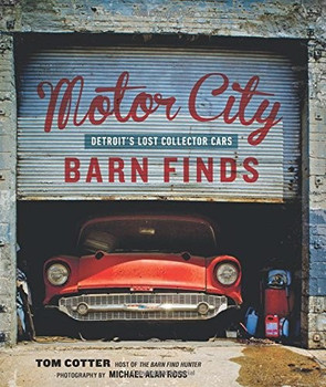 Motor City Barn Finds: Detroit's Lost Collector Cars (9780760352441)