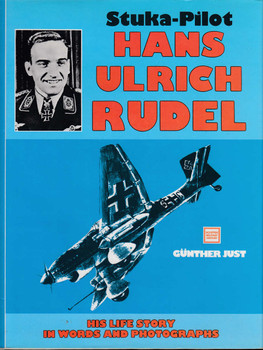 Stuka Pilot Hans-Ulrich Rudel: His Life Story in Words and Photographs (B01FKUFPC2)