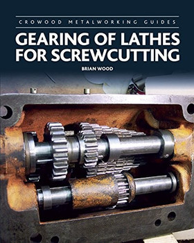 Gearing Of Lathes For Screwcutting - Crowood Metalworking Guides (9781785002502)