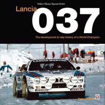 Lancia 037 - The development & rally history of a World Champion (Veloce Classic Reprint Series)