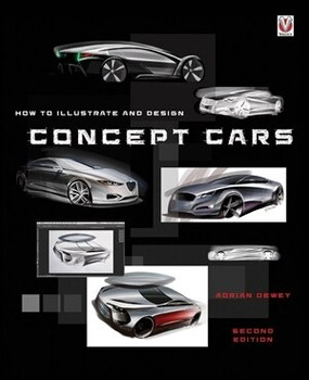 How To Illustrate And Design Concept Cars - Second Edition (9781787110151)