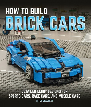 How To Build Brick Cars - Detailed Lego Designs For Sport Cars, Race Cars And Muscle Cars (9780760352656)