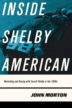 Inside Shelby American - Wrenching and Racing with Carroll Shelby in the 1960s (2017 edition)