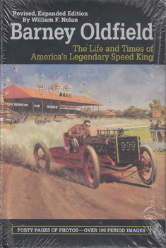 Barney Oldfield - The Life and Times of America's Legendary Speed King