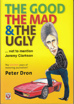 The good, the mad and the ugly ... not to mention Jeremy Clarkson - The golden years of motoring journalism? (9781787111844)