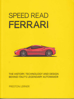 Speed Read Ferrari - The History, Technology and Design Behind Italy's Legendary Automaker
