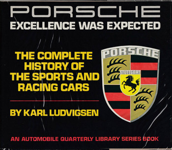 Porsche: Excellence Was Expected- The Complete History of the Sports and Racing Cars