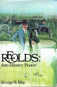 R E Olds - Auto Industry Pioneer