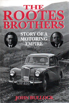 The Rootes Brothers - Story Of A Motoring Empire