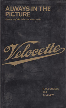 Always in the Picture: History of the Velocette Motorcycle (1974 by R. W. Burgess and Jeff Clew) (9780900404085)