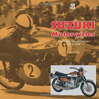 Suzuki Motorcycles - The Classic Two-stroke Era 1955 to 1978 (Brian Long) (9781787112124)