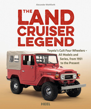 Land Cruiser Legend: Toyota's Cult Four Wheelers - All Models and Series From 1951 to the Present