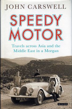 Speedy Motor - Travels Across Asia and the Middle East in a Morgan (John Carswell) (9781784537265)