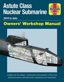 Astute Class Nuclear Submarine 2010 to date Owners' Workshop Manual (9781785210716)