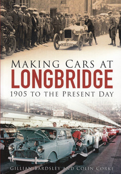 Making Cars at Longbridge 1905 to the Present Day (By Gillian Bardsley, Colin Corke) (9780750965293)