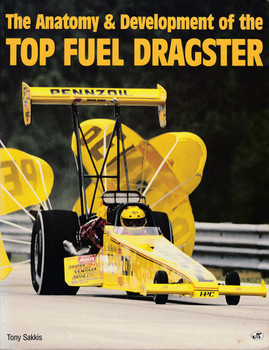 The Anatomy & Development of the Top Fuel Dragster (1993 by Tony Sakkis) (9780879387709)